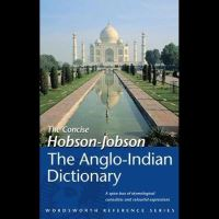 THE CONCISE HOBSON-JOBSON, THE ANGLO-INDIAN DICTIONARY