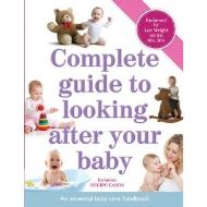 A COMPLET GUIDE TO LOOKING AFTER YOUR  BABY