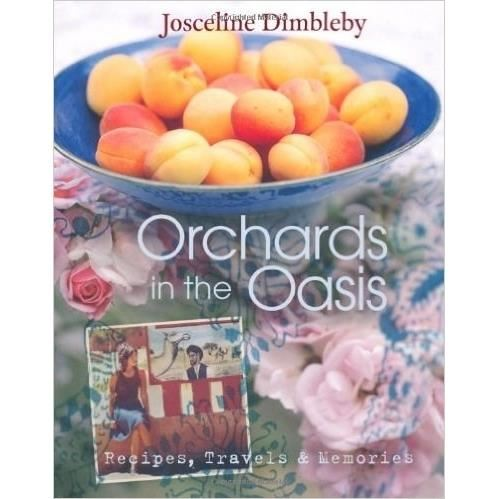 Orchards in the Oasis: Recipes, Travels & Memories