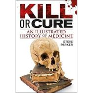 KILL OR CURE - An Illustrated History of Medicine