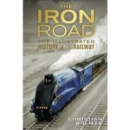 THE IRON ROAD - The Illustrated History of the Railway