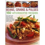 Beans, Grains & Pulses: 150 Wholesome Recipes