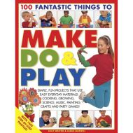 100 FANTASTIC THINGS MAKE DO & PLAY