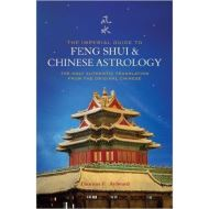 The Imperial Guide to Feng Shui & Chinese Astrology: The Only Authentic Translation from the Original Chinese