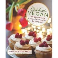 Celebrate Vegan: 200 Life-Affirming Recipes For Occasions Big And Small