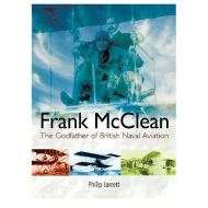 FRANK MCCLEAN - GODFATHER TO BRITISH NAVAL AVIATION