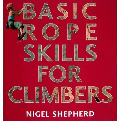 BASIC ROPE SKILLS FOR CLIMBERS