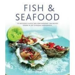 FISH & SEAFOOD : 175 delicious classic and contemporary fish recipes shown in 270 stunning photographs