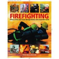 Firefighting: Heroes of fire and rescue through history and around the world