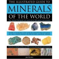 Illustrated Guide to Minerals of the World: The ultimate field guide and visual aid to 250 species and varieties, featuring in-depth profiles and 400 ... key mineral-forming environments of the world
