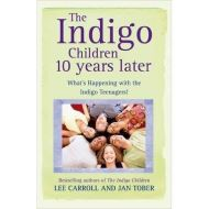 The Indigo Children 10 Years Later: What's Happening with the Indigo Teenagers!; CARROLL