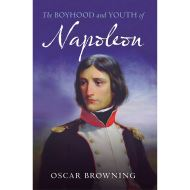 BOYHOOD & YOUTH OF NAPOLEON