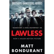 Lawless: Originally published with the title 'The Wettest County in the World' by Matt Bondurant