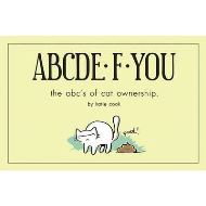ABCDE*F*YOU : The ABC's of Cat Ownership BY KATIE COOK