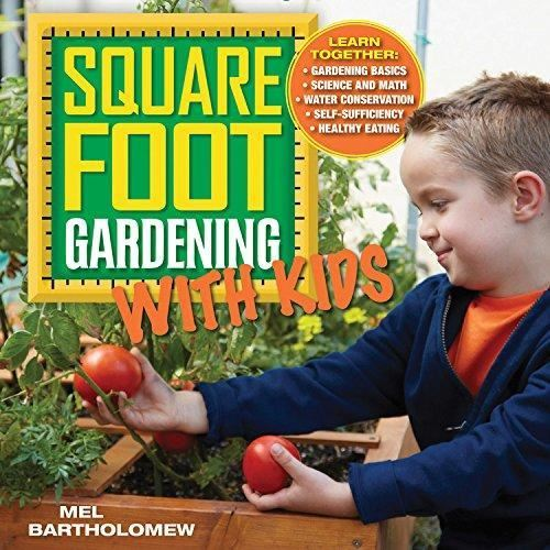 SQUARE FOOT GARDENING WITH KIDS By: Mel Bartholomew