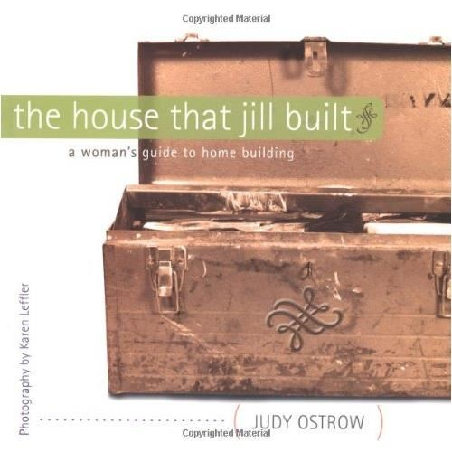 THE HOUSE THAT JILL BUILT: A WOMAN'S GUIDE TO HOME BUILDING