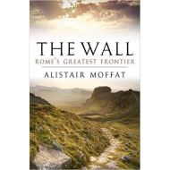 The Wall: Rome's Greatest Frontier by Alistair Moffat