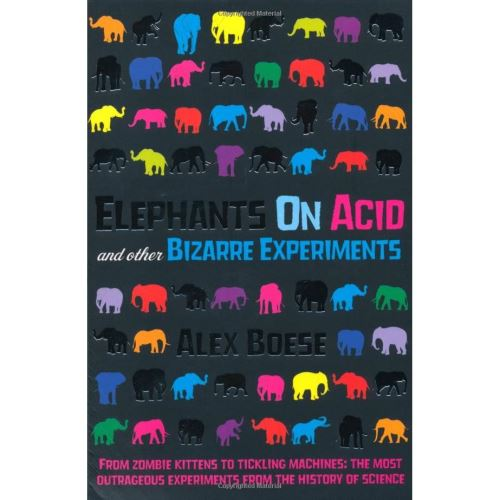 ELEPHANTS ON ACID & OTHER BIZARRE EXPERIMENTS