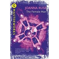 The Female Man (S.F. MASTERWORKS) by Joanna Russ