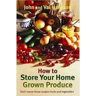 How to Store Your Home Grown Produce by John Harrison and Val Harrison