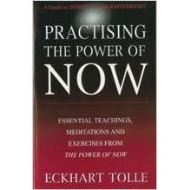 PRACTISSING THE POWER OF NOW by Eckhart Tolle