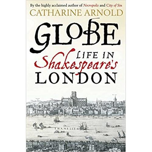 ARNOLD: GLOBE- LIFE IN SHAKESPEARE'S