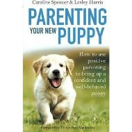 PARENTING YOUR NEW PUPPY By Caroline Spencer and Lesley Harris