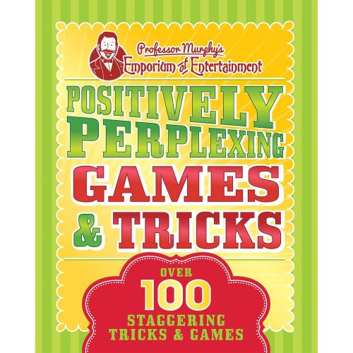 PROFESSOR MURPHY'S POSITIVELY PERPLEXING GAMES & TRICKS