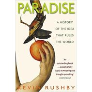 Paradise: A History of the Idea That Rules the World by Kevin Rushby