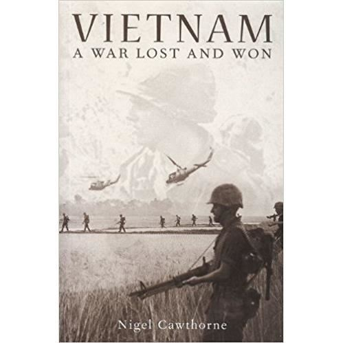 Vietnam: A War Lost and Won by Nigel Cawthorne