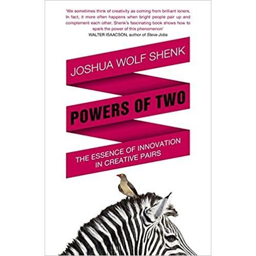 Powers of Two: Finding the Essence of Innovation in Creative Pairs BY by Joshua Wolf Shenk