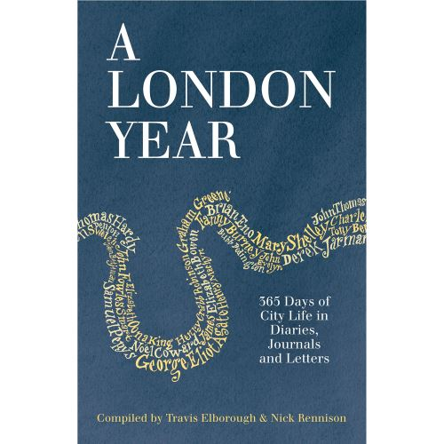 A LONDON YEAR: 365 DAYS OF CITY LIFE IN DIARIES, JOURNALS AND LETTERS