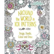 AROUND THE WORLD IN 101 PATTERNS