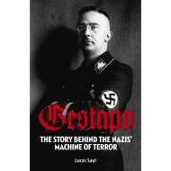 GESTAPO: THE STORY BEHIND THE NAZIS MACHINE OF TERROR