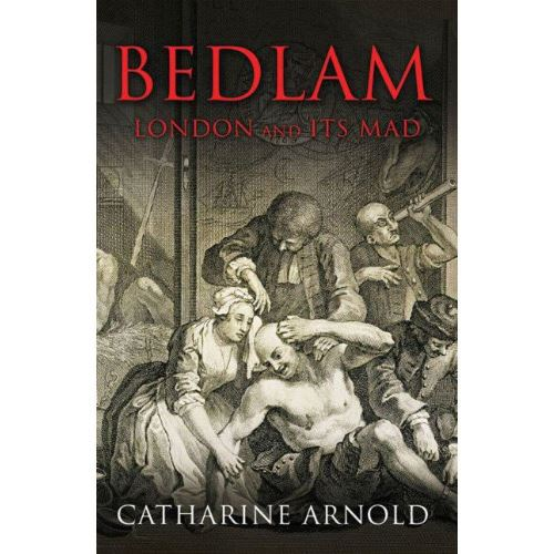 ARNOLD: BEDLAM- LONDON & ITS MAD