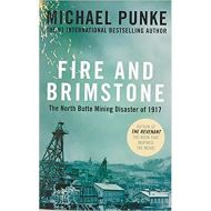 Fire and Brimstone: The North Butte Mining Disaster of 1917 by Michael Punke