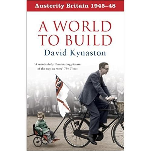 AUSTERITY BRITAIN: A WORLD TO BUILD by David Kynaston