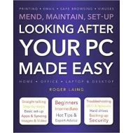 LOOKING AFTER YOUR PC MADE EASY