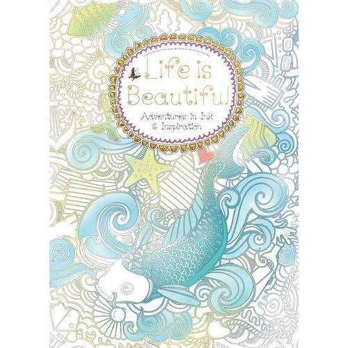 Life is Beautiful: Adventures in Ink and Inspiration (Colouring Books) Paperback – September 23, 2016 by Daisy Seal