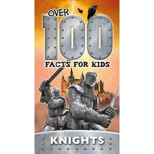 KNIGHTS: OVER 100 FACTS FOR KIDS