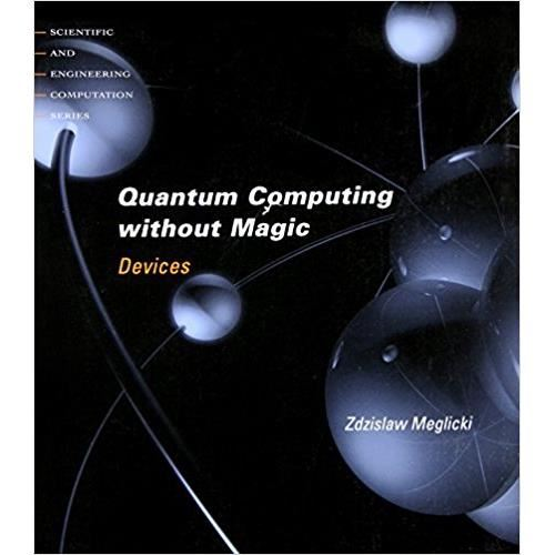 QUANTUM COMPUTING WITHOUT MAGIC: DEVICES (SCIENTIFIC AND ENGINEERING COMPUTATION)