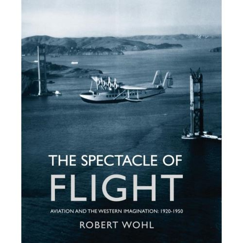 THE SPECTACLE OF FLIGHT: AVIATION AND THE WESTERN IMAGINATION (1920-1950)