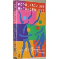 POPULARIZING ANTHROPOLOGY