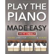 Play Piano Keyboard Made Easy: Rock, Pop, Jazz Classical