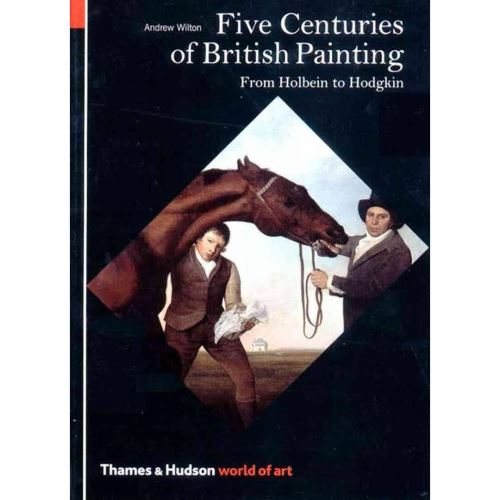 Five Centuries of British Painting: From Holbein to Hodgkin (World of Art)