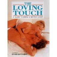 THE LOVING TOUCH - A Guide to Being a Better Lover