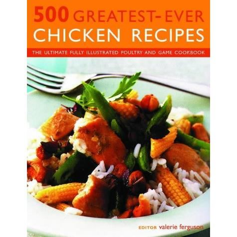 500 GREATEST- EVER  CHICKEN RECIPES (hobbies)