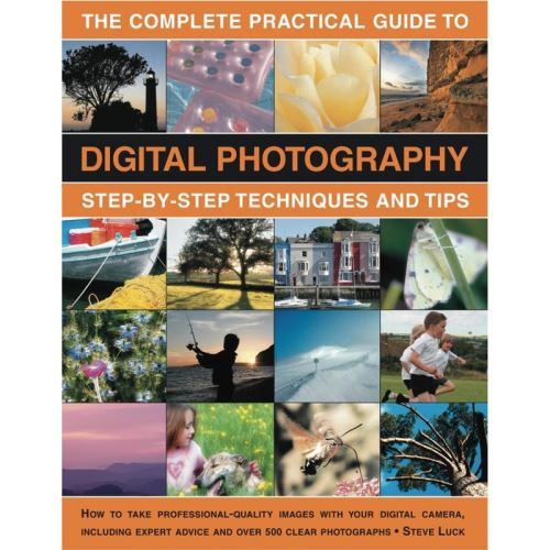 THE COMPLETE PRACTICAL GUIDE TO DIGITAL PHOTOGRAPHY