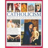 THE COMPLETE ILLUSTRATE GUIDE CATHOLICISM