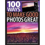 100 WAYS TO MAKE GOOD PHOTO GREAT